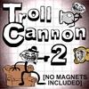 Troll Cannon 2